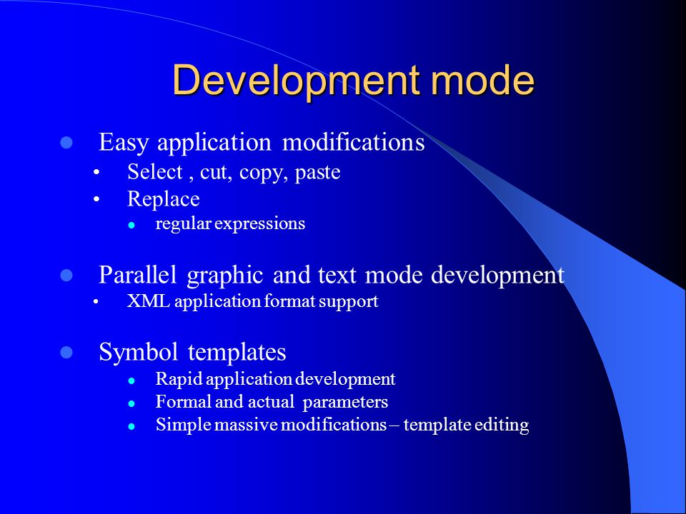 Development mode Easy application modifications