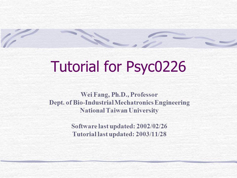 Tutorial for Psyc0226 Wei Fang, Ph.D., Professor