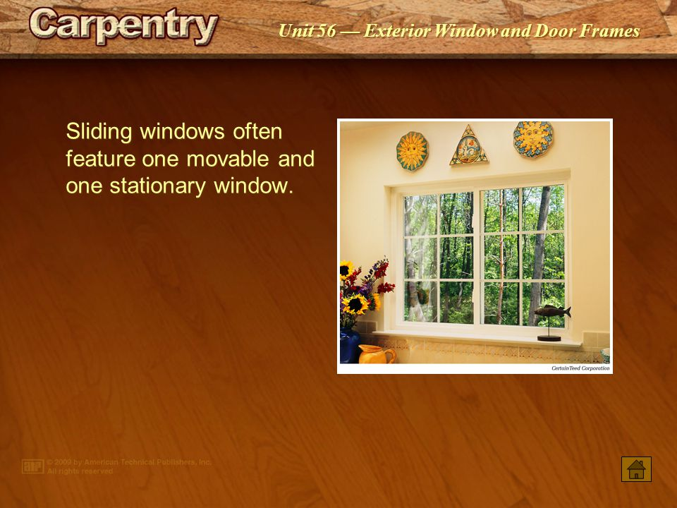 Sliding windows often feature one movable and one stationary window.