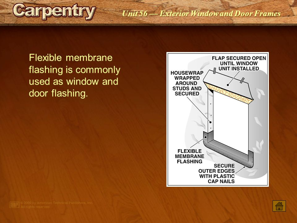 Flexible membrane flashing is commonly used as window and door flashing.