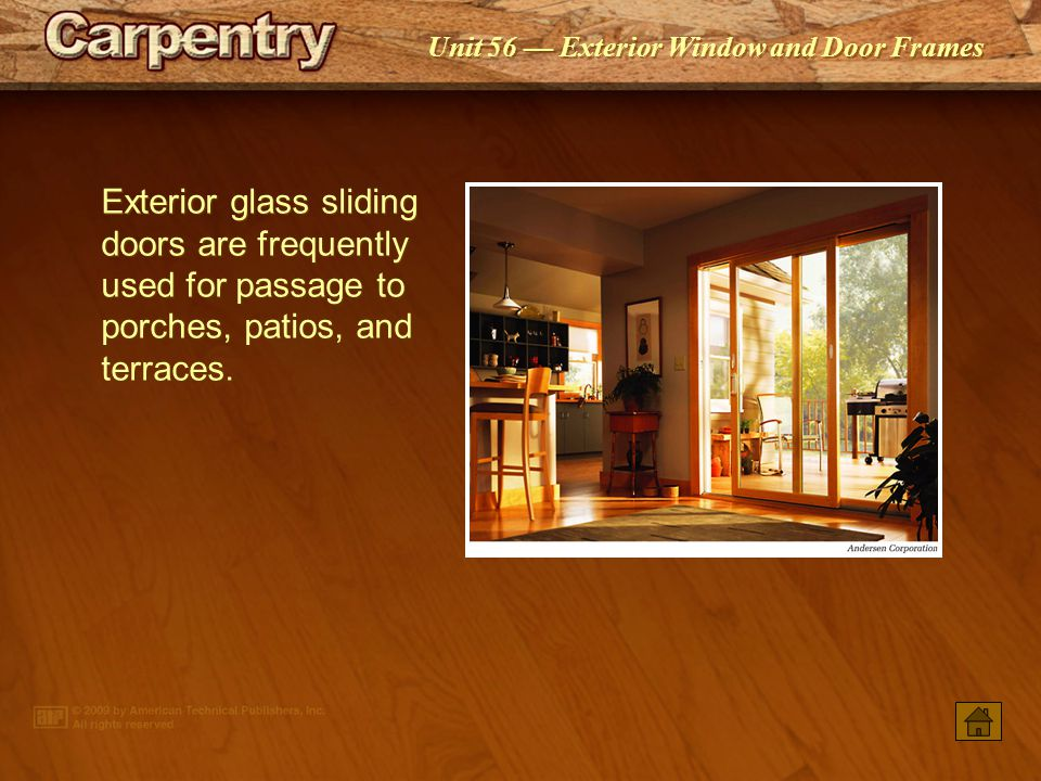 Exterior glass sliding doors are frequently used for passage to porches, patios, and terraces.