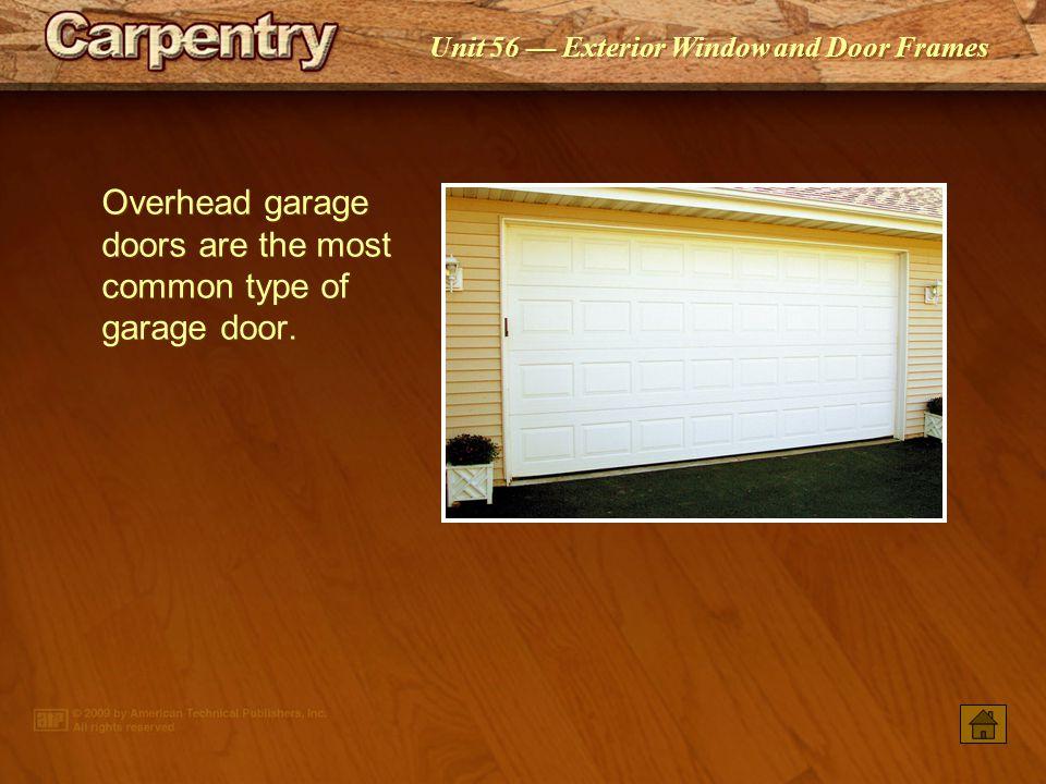 Overhead garage doors are the most common type of garage door.