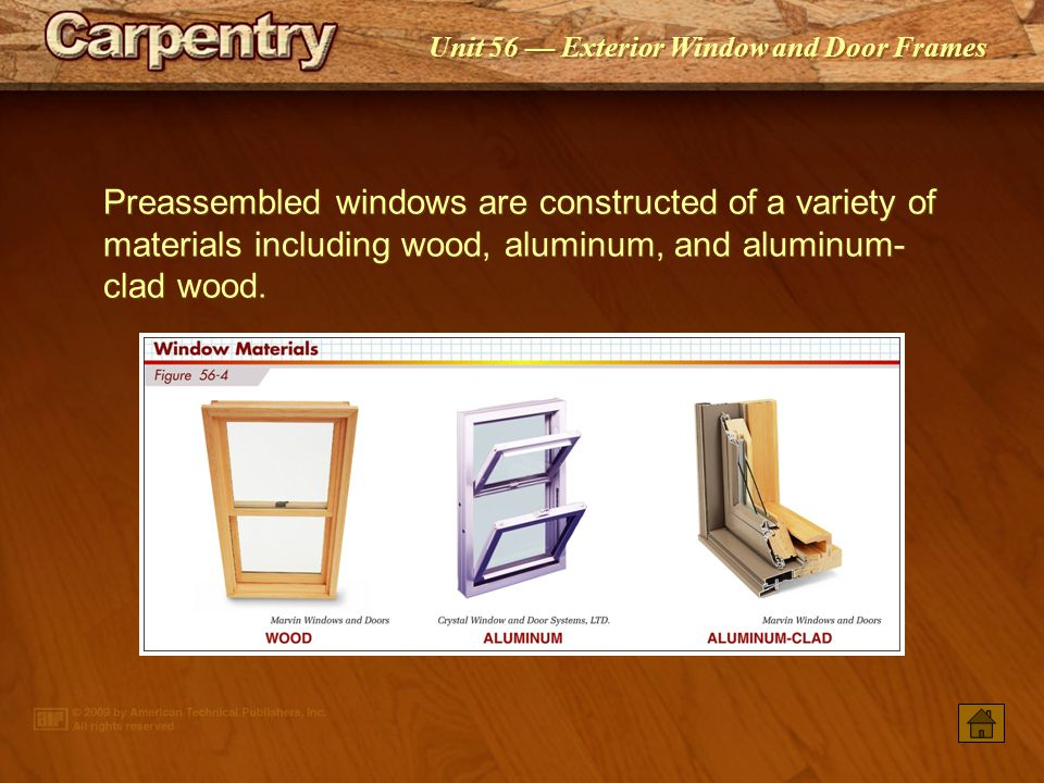 Preassembled windows are constructed of a variety of materials including wood, aluminum, and aluminum-clad wood.