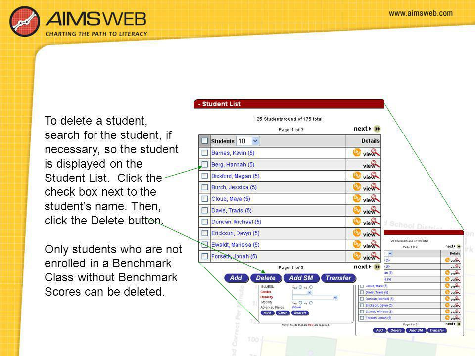 To delete a student, search for the student, if necessary, so the student is displayed on the Student List. Click the check box next to the student's name. Then, click the Delete button.