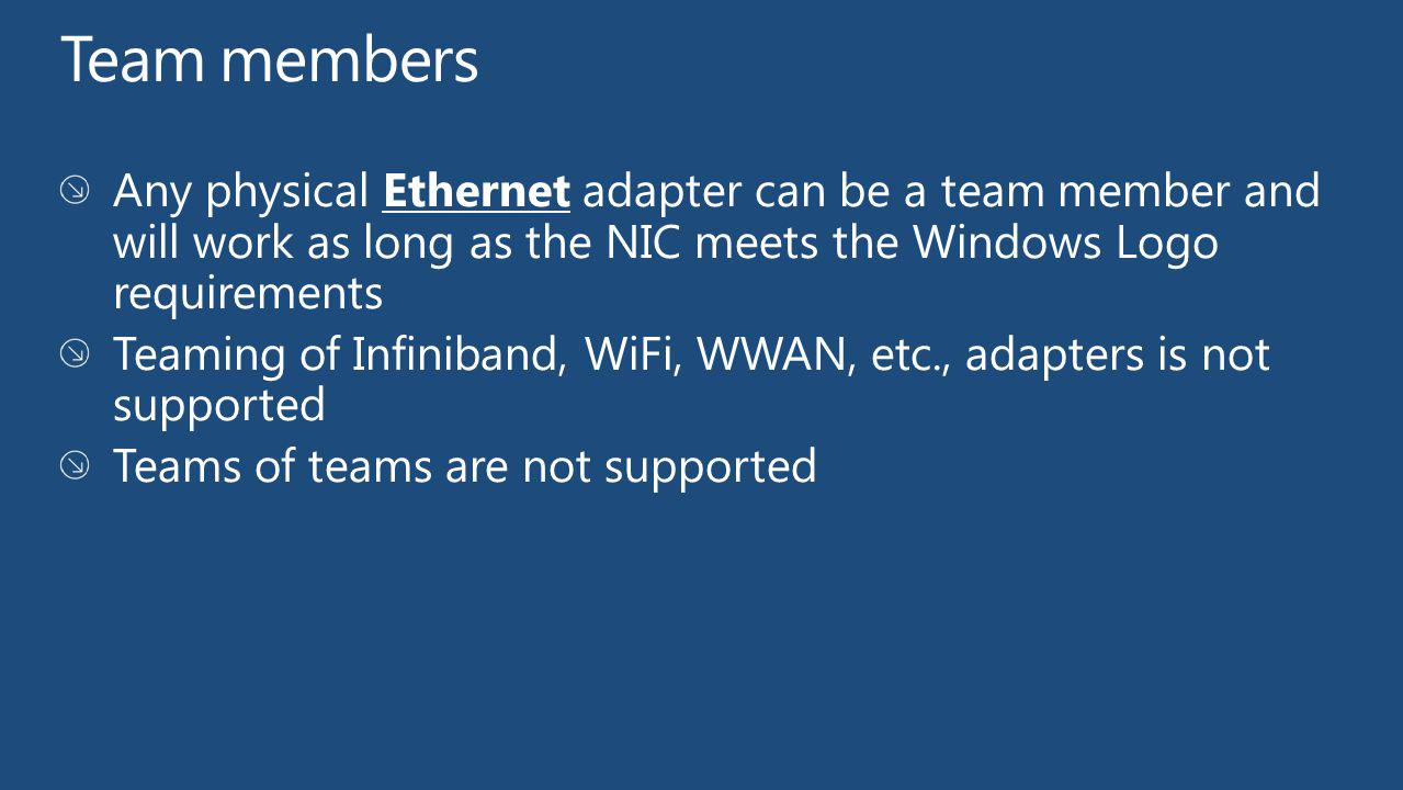 Team members Any physical Ethernet adapter can be a team member and will work as long as the NIC meets the Windows Logo requirements.