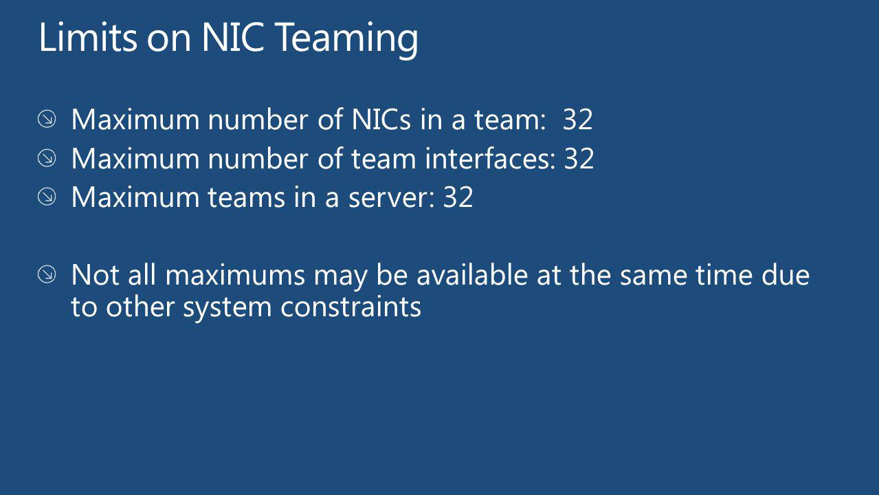 Limits on NIC Teaming Maximum number of NICs in a team: 32