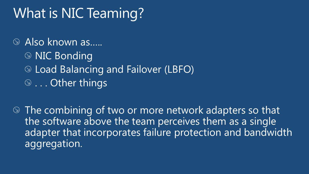 What is NIC Teaming Also known as….. NIC Bonding