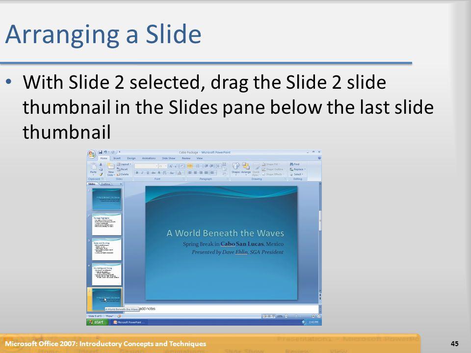Arranging a Slide With Slide 2 selected, drag the Slide 2 slide thumbnail in the Slides pane below the last slide thumbnail.