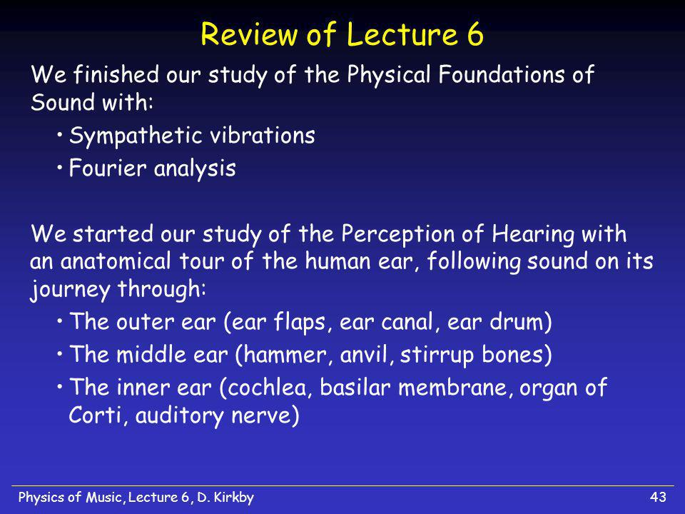 Review of Lecture 6 We finished our study of the Physical Foundations of Sound with: Sympathetic vibrations.