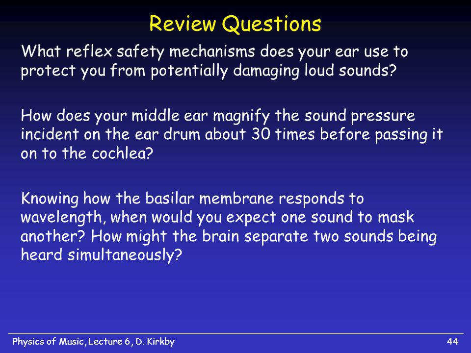 Review Questions What reflex safety mechanisms does your ear use to protect you from potentially damaging loud sounds