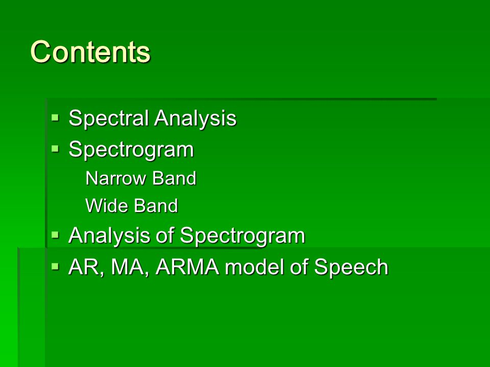 Contents Spectral Analysis Spectrogram Analysis of Spectrogram