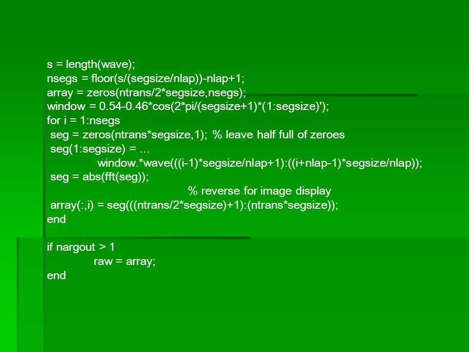 s = length(wave); nsegs = floor(s/(segsize/nlap))-nlap+1; array = zeros(ntrans/2*segsize,nsegs);