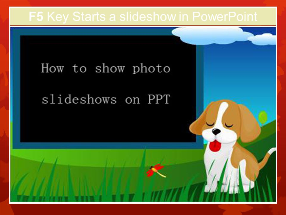 F5 Key Starts a slideshow in PowerPoint