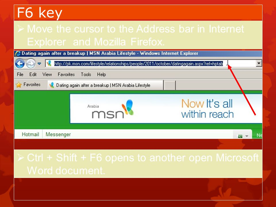F6 key Move the cursor to the Address bar in Internet Explorer and Mozilla Firefox. www.how2know.in.
