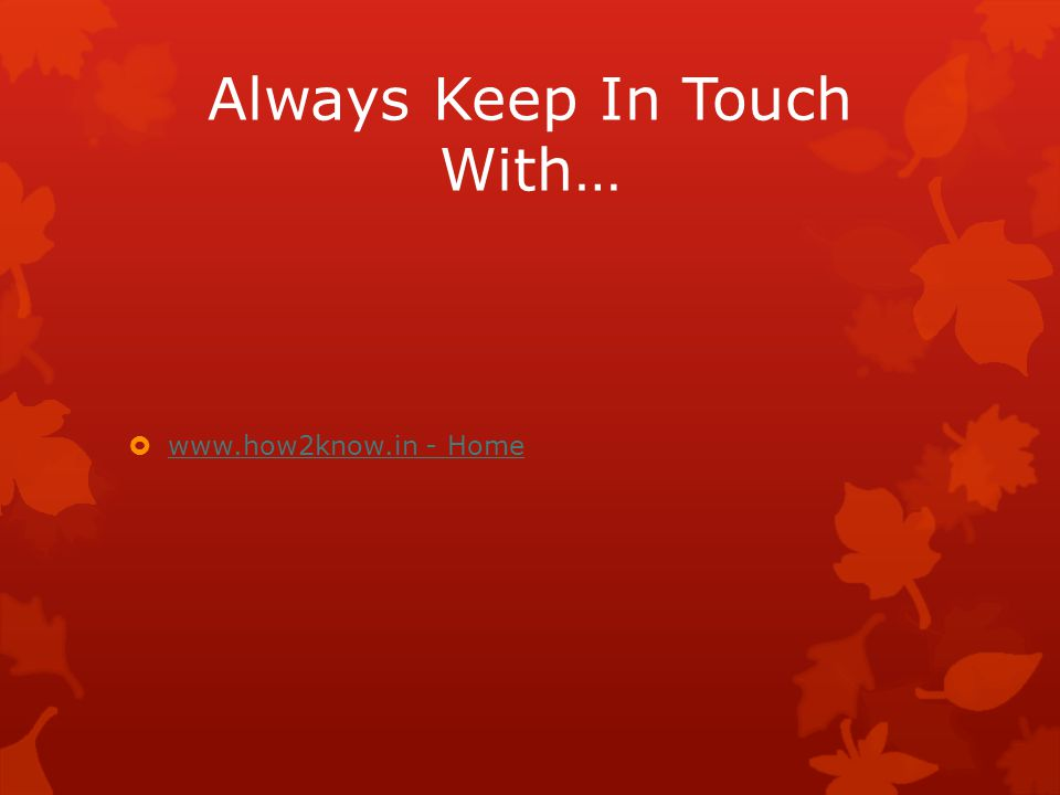 Always Keep In Touch With…