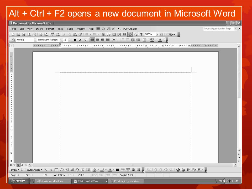 Alt + Ctrl + F2 opens a new document in Microsoft Word