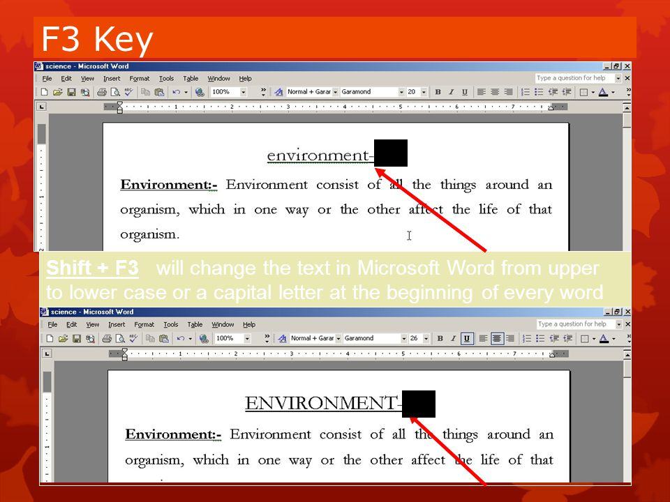 F3 Key Shift + F3 will change the text in Microsoft Word from upper