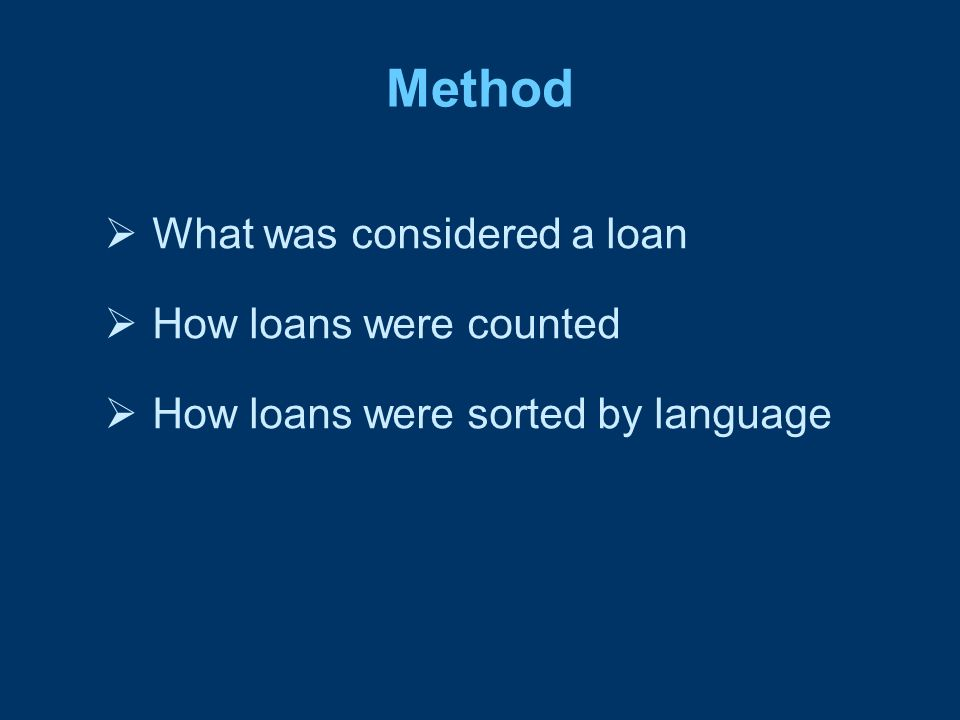 Method What was considered a loan How loans were counted