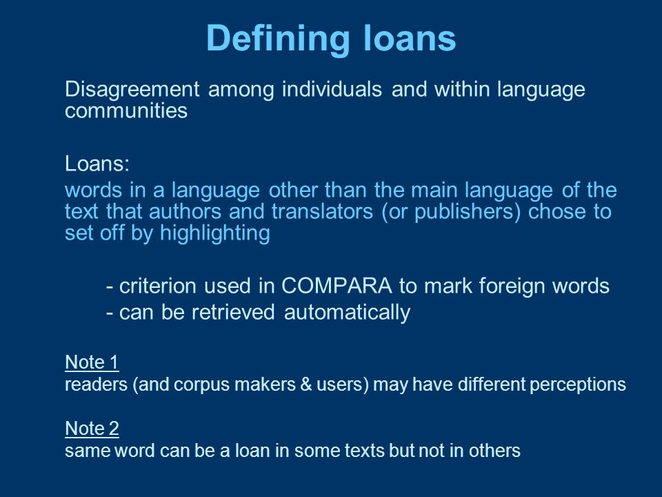 Defining loans Disagreement among individuals and within language communities. Loans: