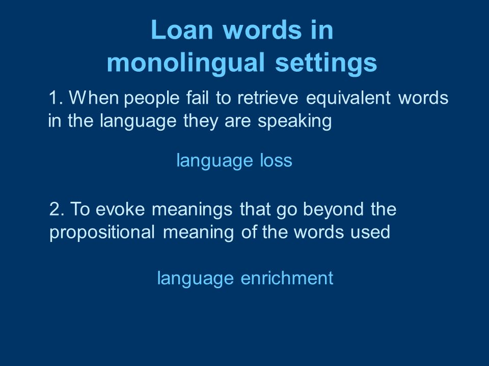 Loan words in monolingual settings