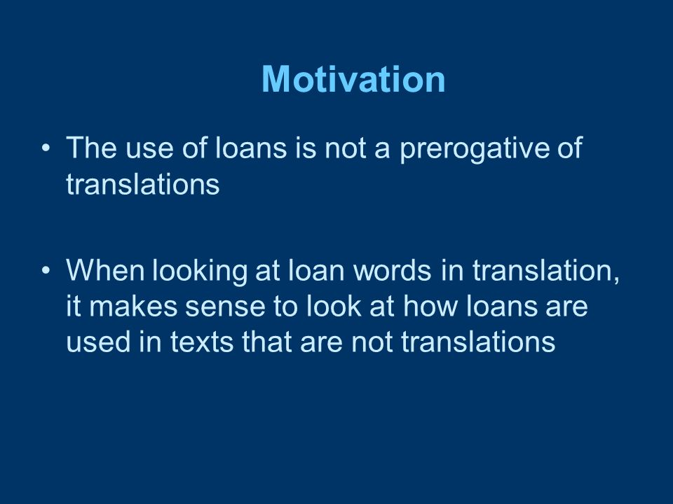 Motivation The use of loans is not a prerogative of translations