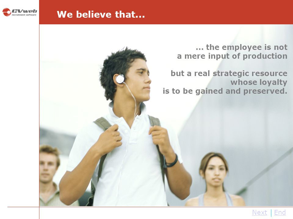 We believe that... ... the employee is not a mere input of production