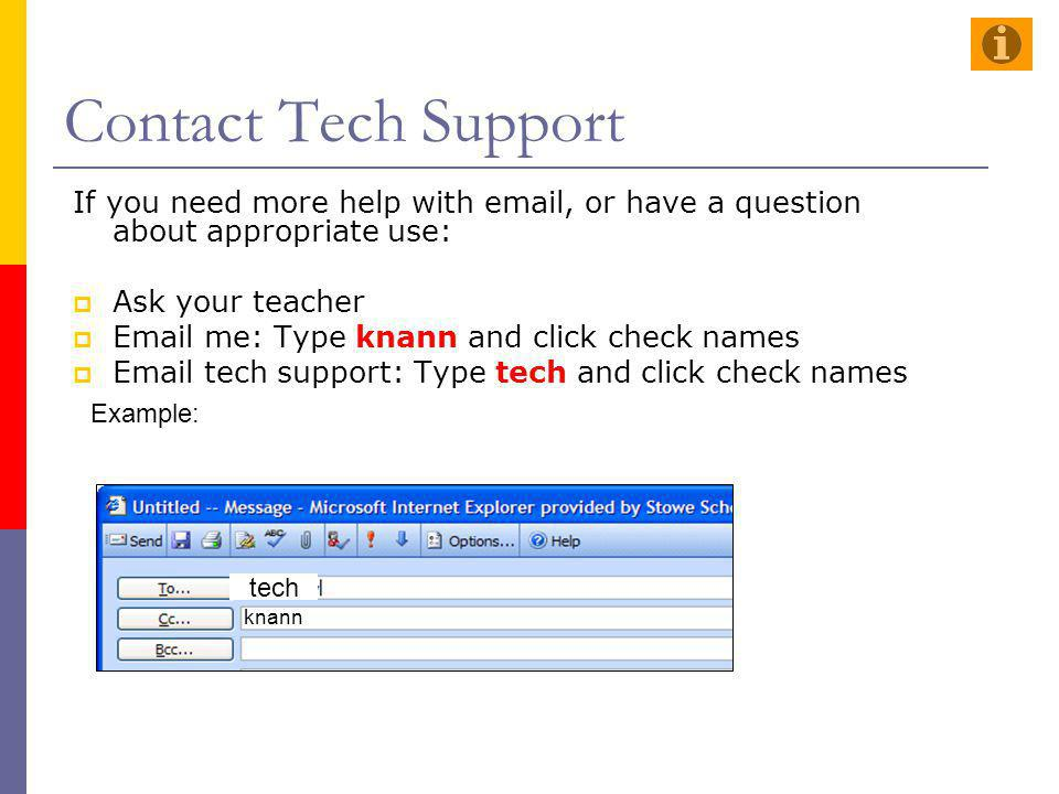 Contact Tech Support If you need more help with email, or have a question about appropriate use: Ask your teacher.