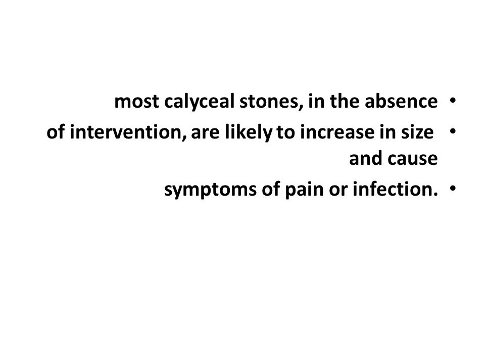 most calyceal stones, in the absence