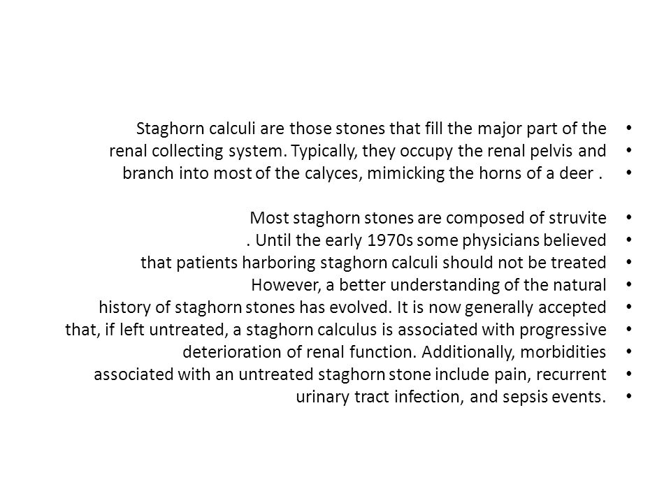 Staghorn calculi are those stones that fill the major part of the