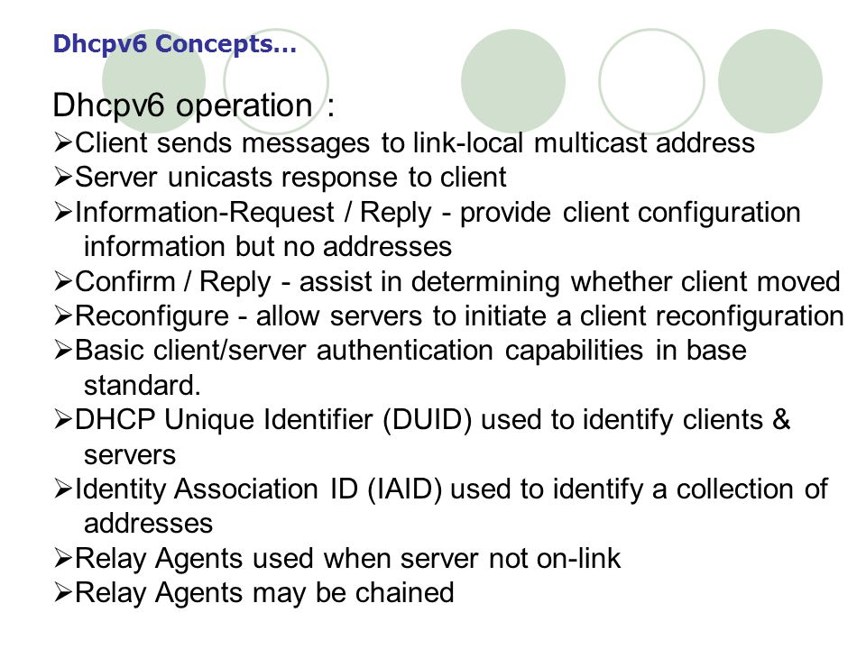 Dhcpv6 Concepts… Dhcpv6 operation : Client sends messages to link-local multicast address. Server unicasts response to client.