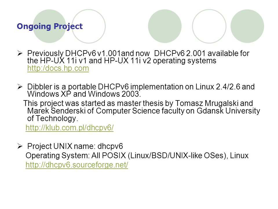 Ongoing Project Previously DHCPv6 v1.001and now DHCPv6 2.001 available for the HP-UX 11i v1 and HP-UX 11i v2 operating systems http:/docs.hp.com.