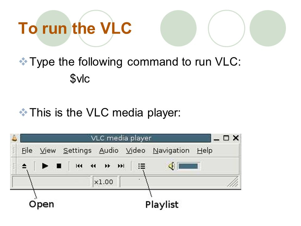 To run the VLC Type the following command to run VLC: $vlc