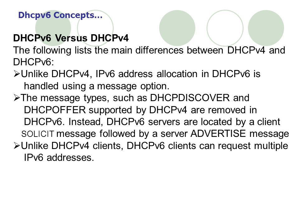 The following lists the main differences between DHCPv4 and DHCPv6: