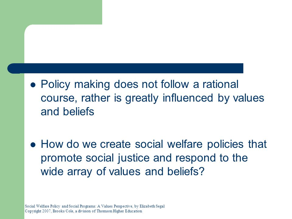 Policy making does not follow a rational course, rather is greatly influenced by values and beliefs
