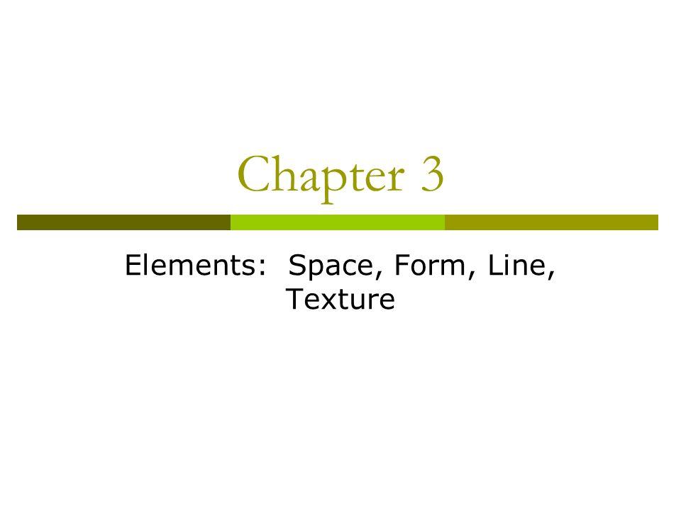 Elements: Space, Form, Line, Texture
