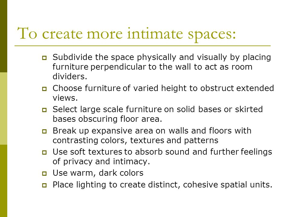 To create more intimate spaces: