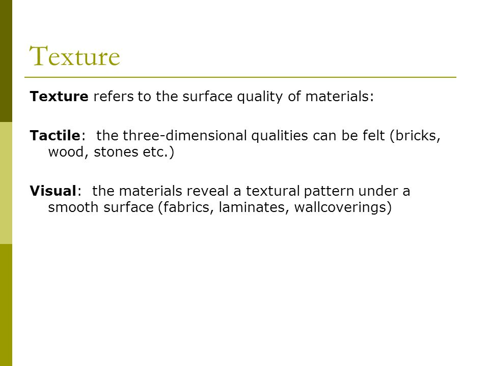 Texture Texture refers to the surface quality of materials: