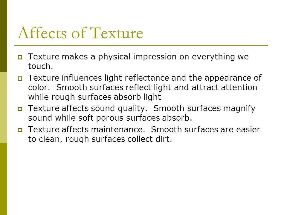 Affects of Texture Texture makes a physical impression on everything we touch.