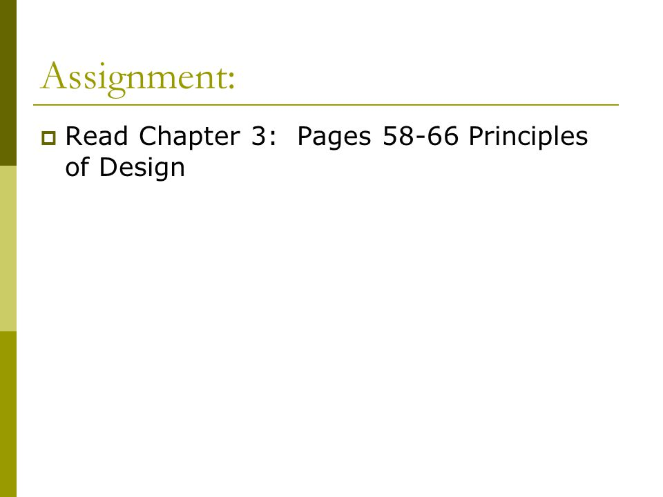 Assignment: Read Chapter 3: Pages 58-66 Principles of Design