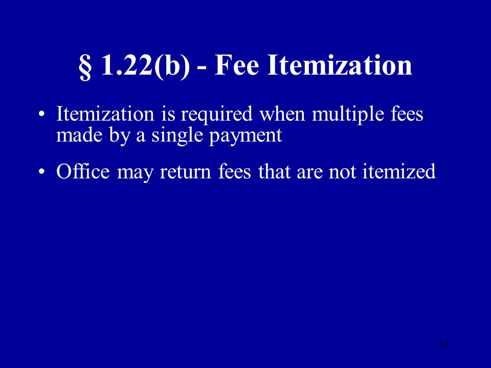 § 1.22(b) - Fee Itemization Itemization is required when multiple fees made by a single payment.