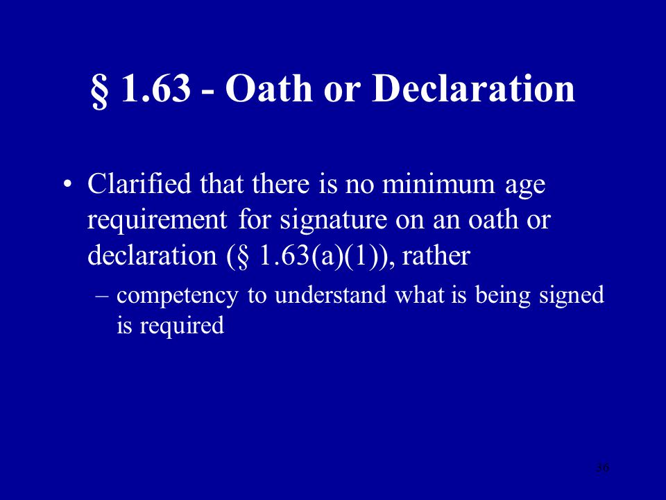 § 1.63 - Oath or Declaration Clarified that there is no minimum age requirement for signature on an oath or declaration (§ 1.63(a)(1)), rather.