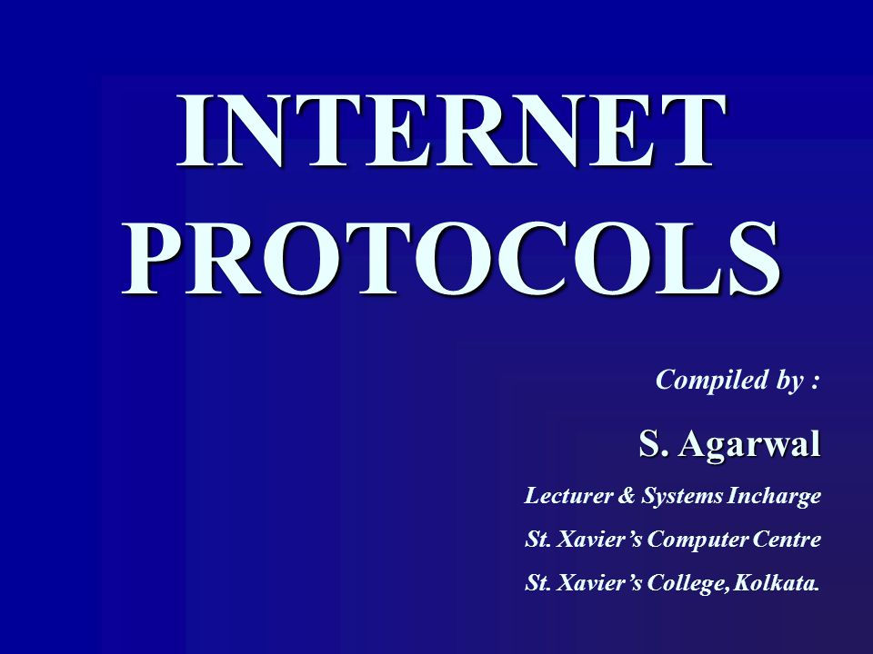 INTERNET PROTOCOLS S. Agarwal Compiled by :
