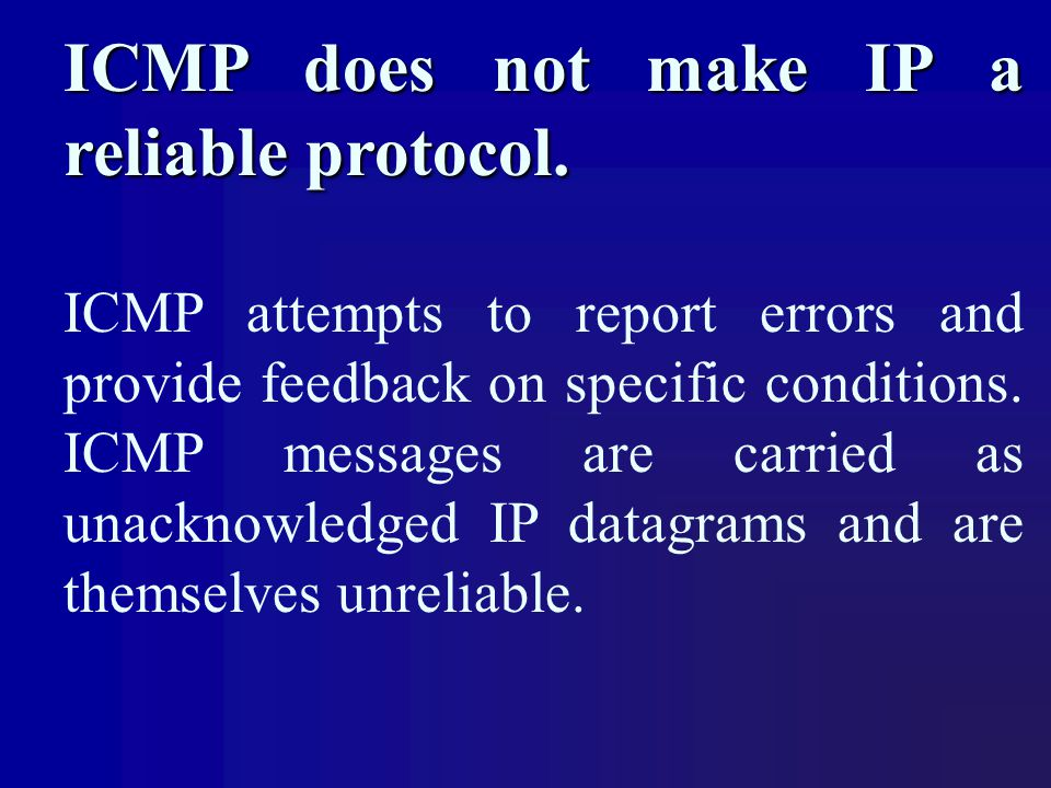 ICMP does not make IP a reliable protocol.