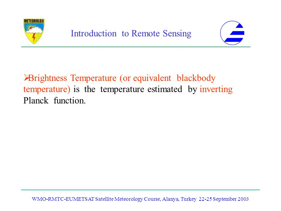 Brightness Temperature (or equivalent blackbody temperature) is the temperature estimated by inverting