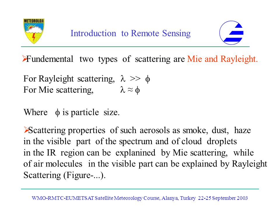 Fundemental two types of scattering are Mie and Rayleight.