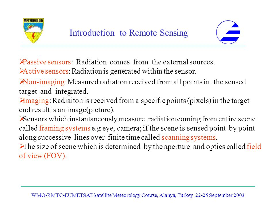 Passive sensors: Radiation comes from the external sources.