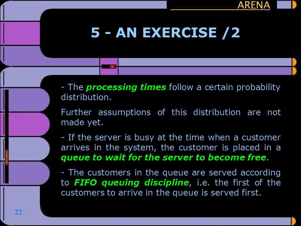 ARENA 5 - AN EXERCISE /2. - The processing times follow a certain probability distribution.