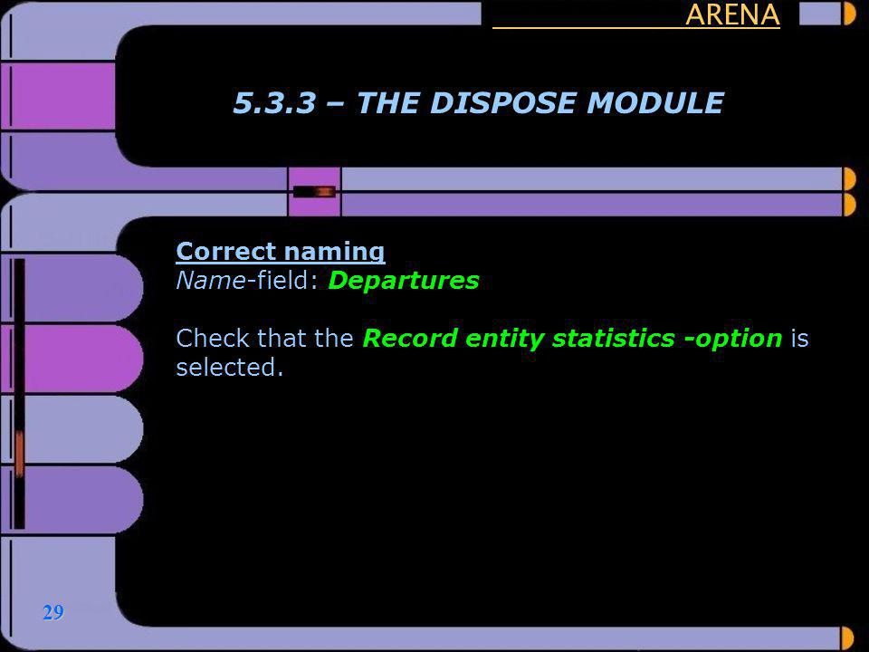 ARENA 5.3.3 – THE DISPOSE MODULE Correct naming Name-field: Departures