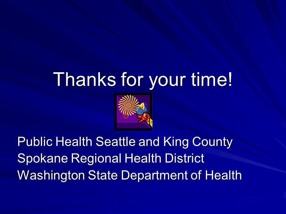 Thanks for your time! Public Health Seattle and King County