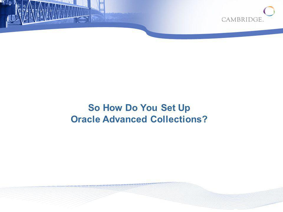 So How Do You Set Up Oracle Advanced Collections